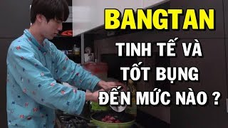[BTS in my heart] Bangtan tinh tế và tốt bụng đến mức nào ???