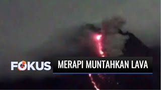 Gunung Merapi Kembali Muntahkan Lava Pijar Bertubi-tubi | Fokus