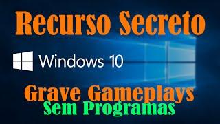 Gravar gameplay com áudio sem programas (Recurso Secreto do Windows 10)