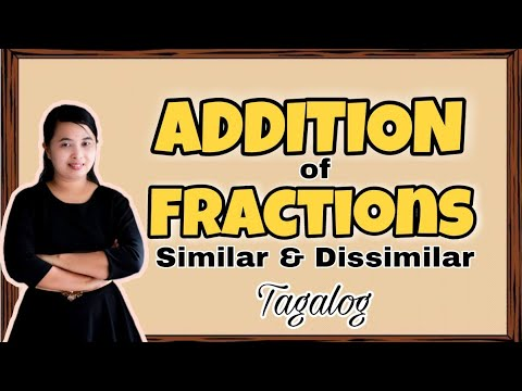 ADDITION OF FRACTIONS (SIMILAR & DISSIMILAR) || TAGALOG