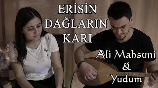 Ali Mahsuni & Yudum Erisin Dağların Karı