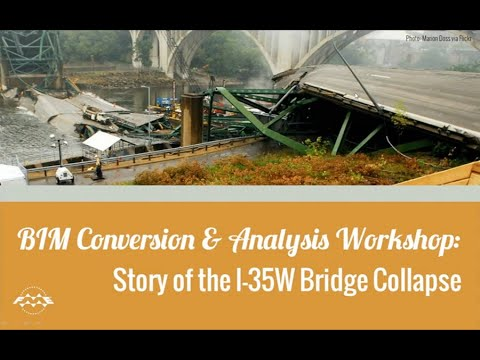 BIM Conversion & Analysis Workshop: Story of the I-35W Bridge Collapse