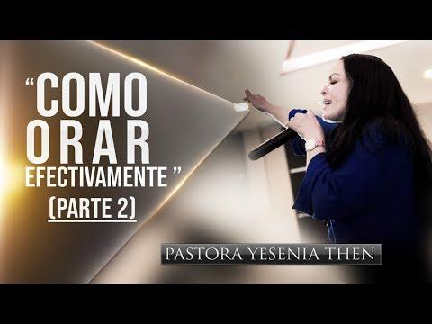 """Pastora Yesenia Then - Como Orar Efectivamente  """"CONFERENCIA"""" (PARTE 2)"""
