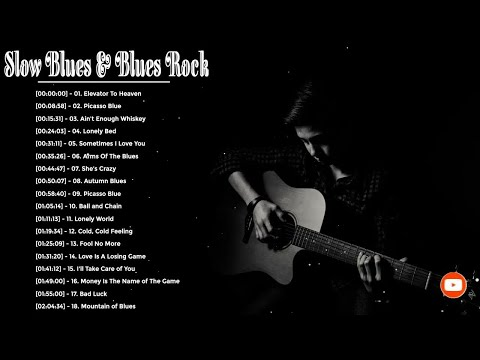 Slow Blues Blues Rock Ballads Songs Greatest Blues Songs Of All Time