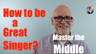 Ep 39  How to be a Great Singer?  Master the Middle!