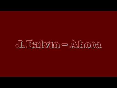 J. Balvin - Ahora (Lyrics & English translation )