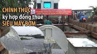 Chính thức ký hợp đồng thuê siêu máy bơm đối phó RỐN NGẬP Nguyễn Hữu Cảnh