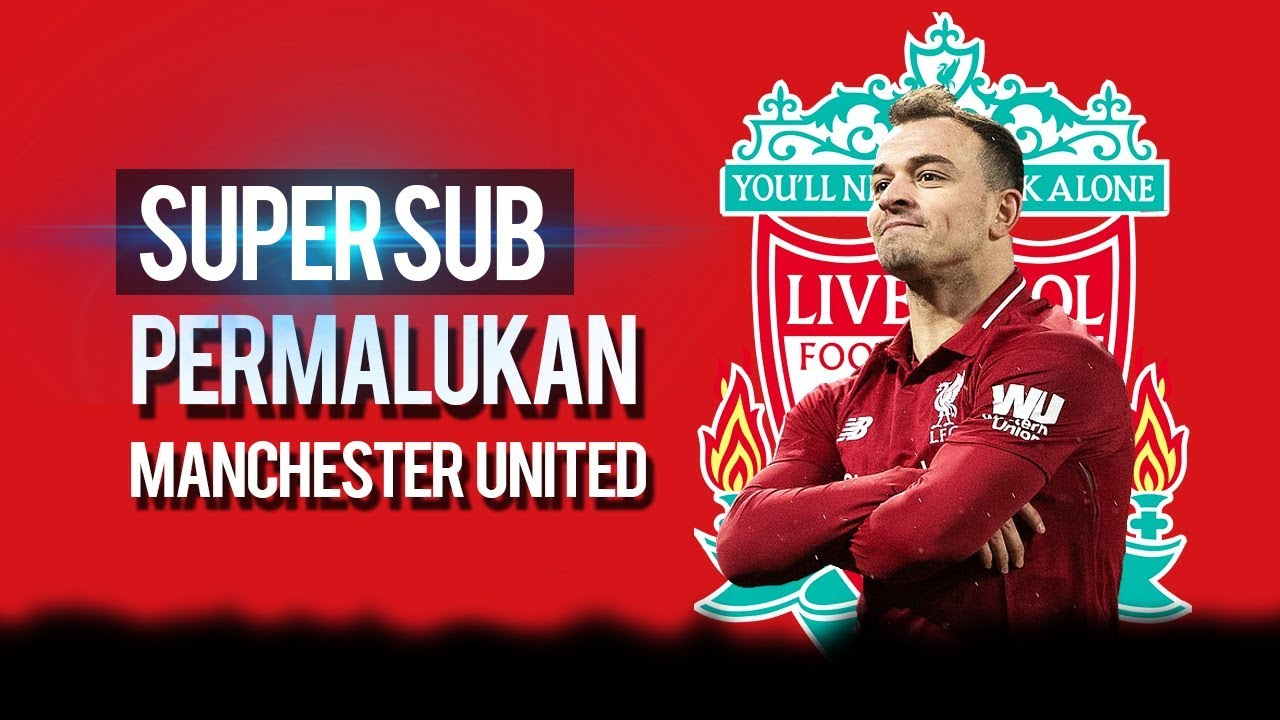 Masuk Sebagai Pemain Pengganti Xherdan Shakiri Bawa Liverpool Permalukan Manchester United