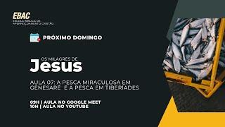 A PESCA MIRACULOSA DE GENESARÉ E A PESCA DE TIBERÍADE   EBAC   Os Milagres de Jesus   Matheus Piva