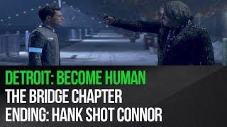 Detroit: Become Human - The Bridge (full chapter) - Ending: Hank shot Connor