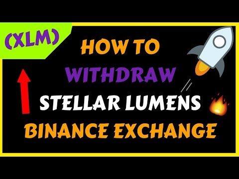 HOW TO WITHDRAW STELLAR LUMENS (XLM) BINANCE EXCHANGE TO WALLET | BITCOIN | ALTCOIN | CRYPTO 2018