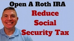 Open A Roth IRA: Social Security Taxes (2019)