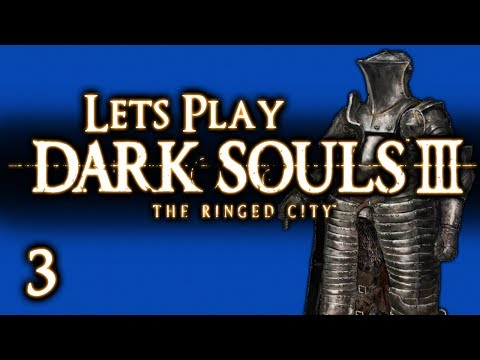 LETS PLAY DARK SOULS 3: THE RINGED CITY - PART 3 - GUESS WHOS BACK???! ;)