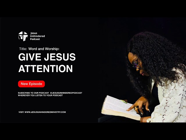 Give Jesus attention.