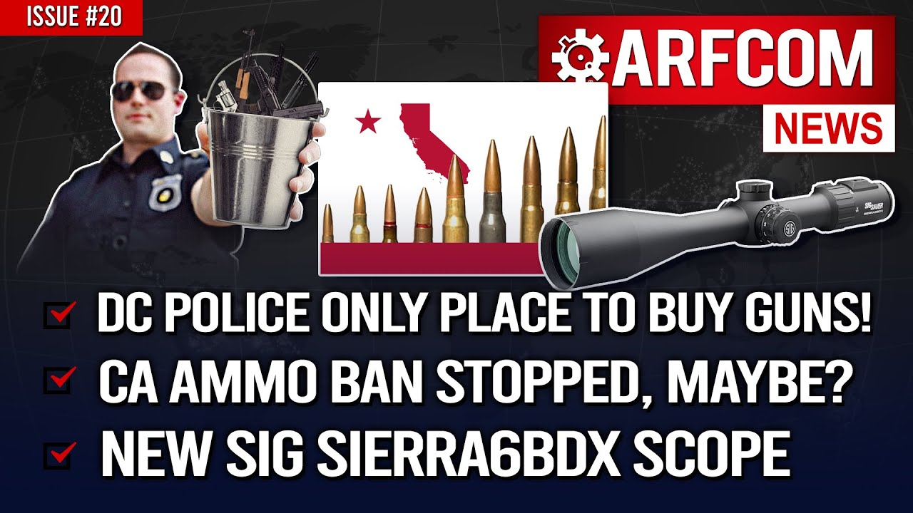 [ARFCOM News] DC Police ONLY Place To Buy Guns! + CA Ammo Ban Stopped, Maybe? + NEW Sig BDX Scopes