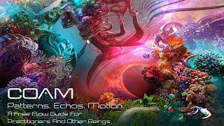Coam: Patterns. Echos. Motion: A Free Flow Guide For Practitioners, And Other Beings