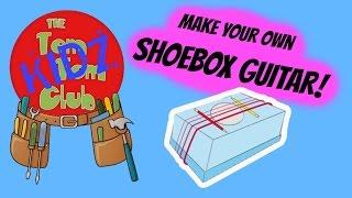 Make Your Own Pre School Kids Musical Instruments - DIY Shoebox Guitar!