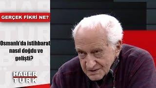 Gerçek Fikri Ne? - 29 Aralık 2018 (Osmanlı'da istihbarat nasıl doğdu ve gelişti?)