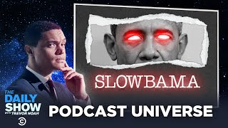 The Daily Show Podcast Universe - Slowbama | The Daily Show
