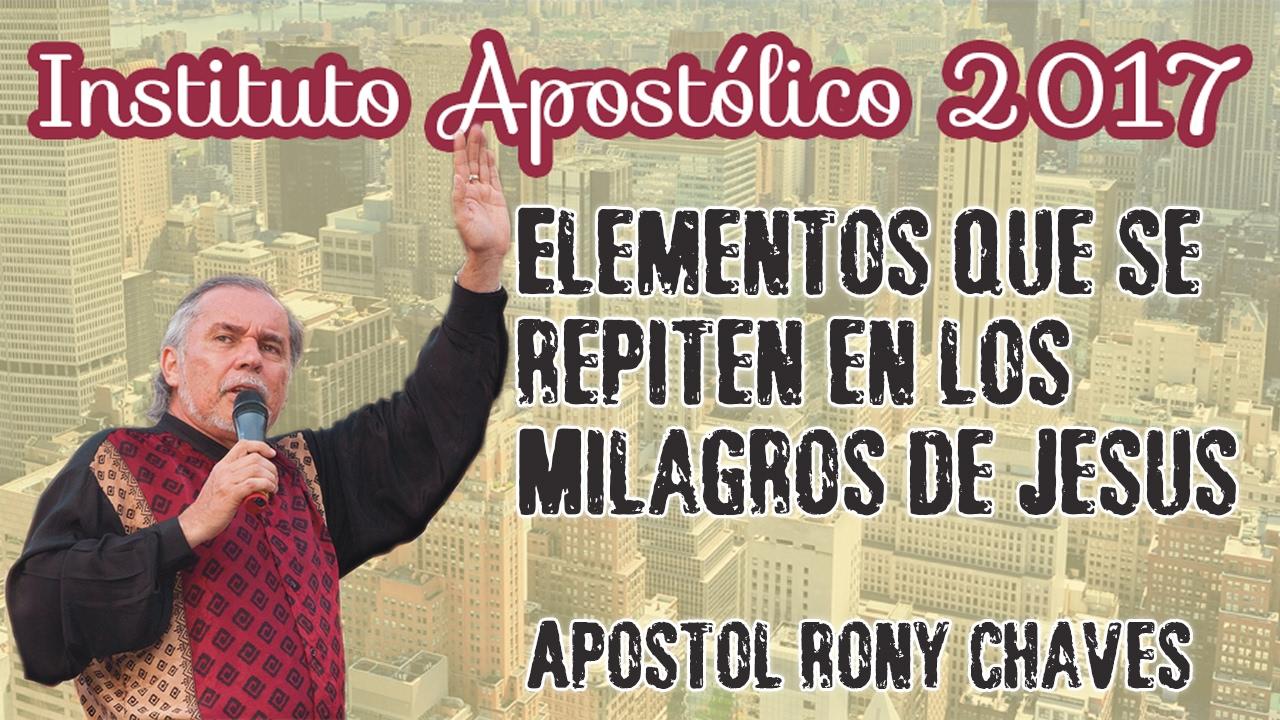 Apóstol Rony Chaves - Elementos que se repiten en los Milagros de Jesús - Instituto Apostólico 2017 - Día 19