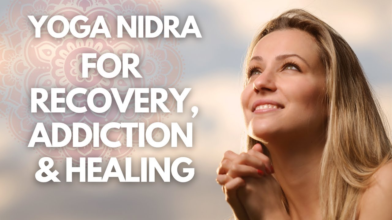 I Am Yoga Nidra For Recovery Addiction And Healing Guided Meditation Youtube