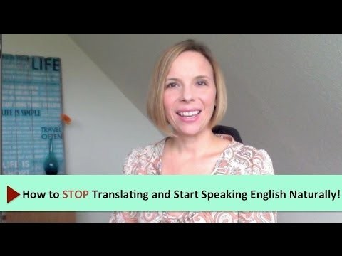 How to Stop Translating and Start Speaking English Naturally!
