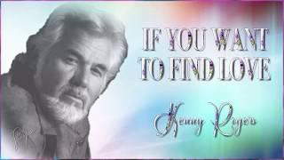 Kenny Rogers - If You Want To Find Love ☆ʟʏʀɪᴄ ᴠɪᴅᴇᴏ☆
