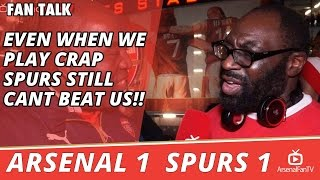 Even When We Play Crap Spurs Still Cant Beat Us!!!  | Arsenal 1 Spurs 1