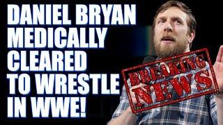 BREAKING NEWS Daniel Bryan Cleared For WWE Wrestling Return
