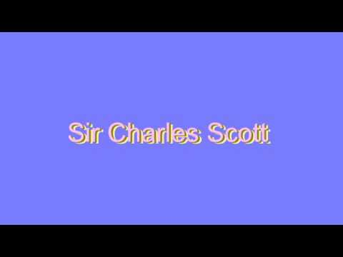 How to Pronounce Sir Charles Scott