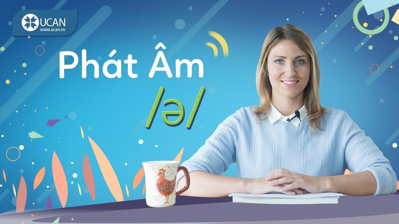 7 PHÚT HỌC PHÁT ÂM TIẾNG ANH CHUẨN TÂY | Bài 5: Âm /ə/ [Ucan English Pronounciation]