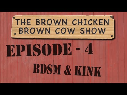 Brown Chicken Brown Cow - Episode 4 - Kink & BDSM from YouTube · Duration:  2 hours 6 minutes 41 seconds