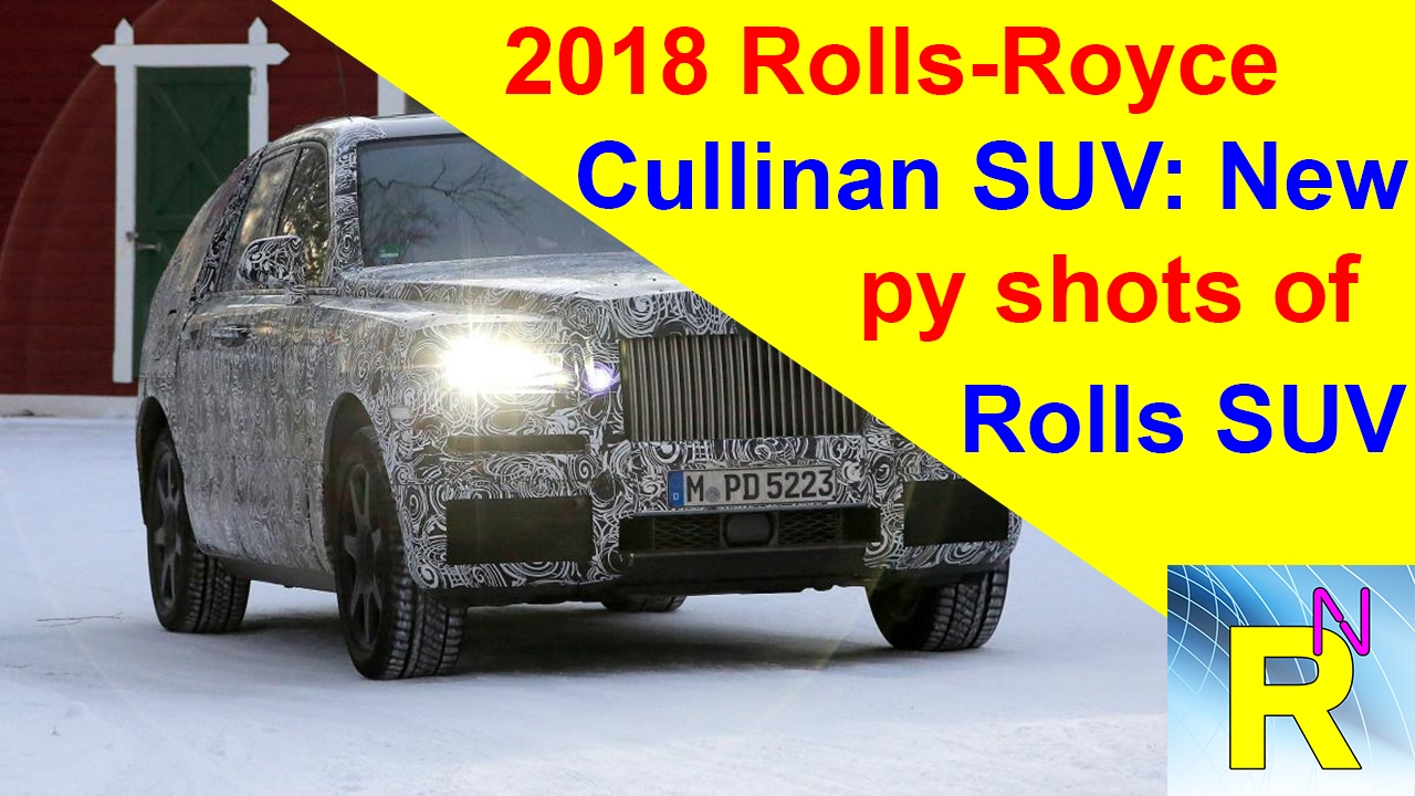 2018 rolls royce cullinan suv. unique cullinan car review  2018 rollsroyce cullinan suv new spy shots of rolls suv  read newspaper tv inside rolls royce cullinan suv
