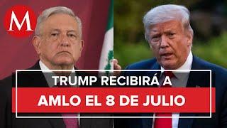 Donald Trump confirma visita de AMLO a la Casa Blanca el 8 de julio