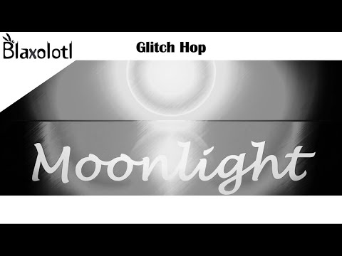 Blaxolotl - Moonlight [Glitch Hop]