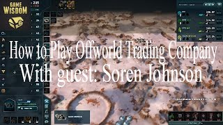Game-Wisdom Presents: Learning Offworld Trading Company with Soren Johnson