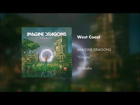 Imagine Dragons - West Coast (3D AUDIO)