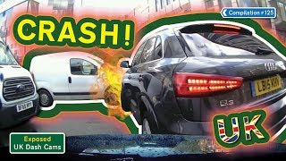 Exposed: UK Dash Cams - Poor Drivers, Road Rage + Crash Compilation #125