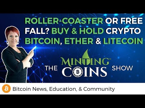 Roller-coaster or Free-fall? Buy & Hold Bitcoin & Ether & Litecoin!