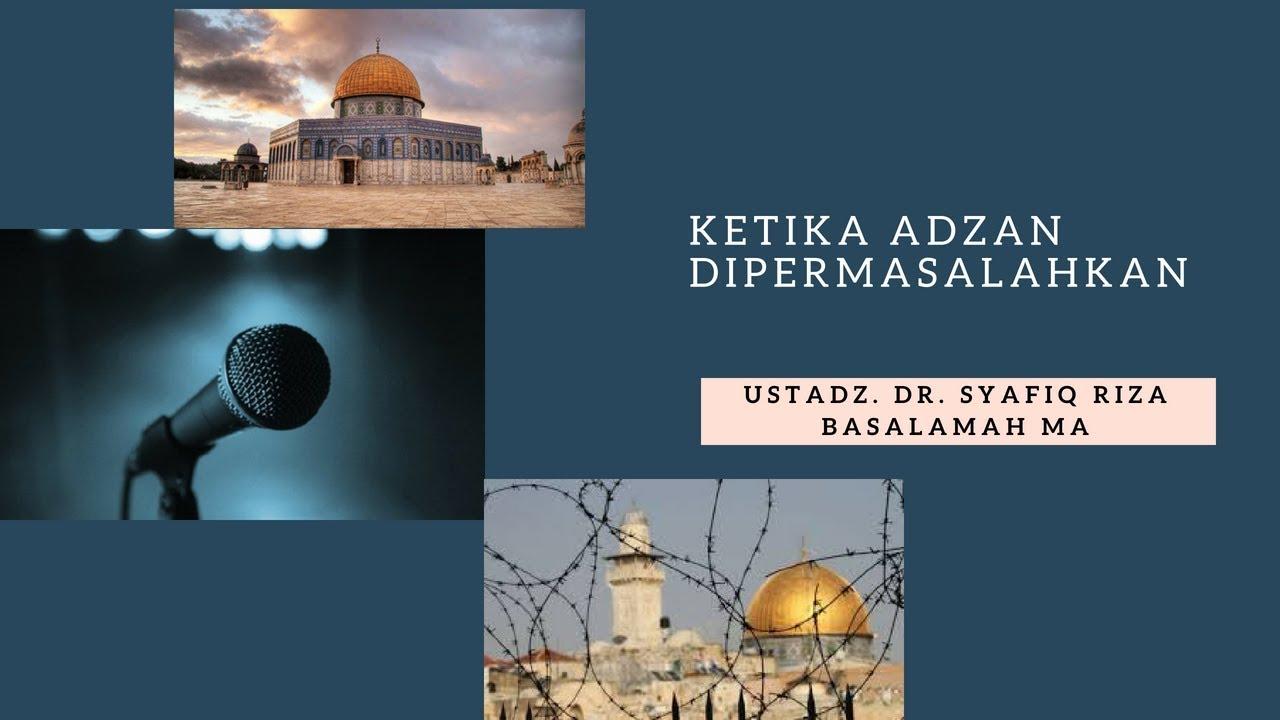 Ketika Adzan Dipermasalahkan - Ustadz DR Syafiq Riza Basalamah MA