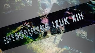 Introducing IZuK XIII By Dhax!!!