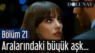 Dolunay 21. Bölüm - Aralarındaki Büyük Aşk...