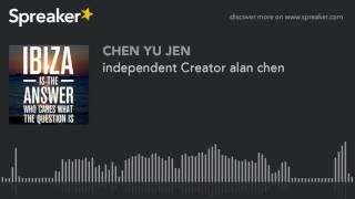 independent Creator alan chen (made with Spreaker)