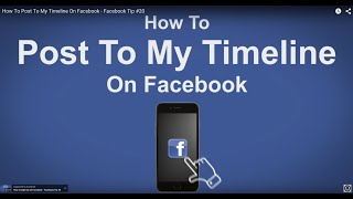 How To Post To My Timeline On Facebook - Facebook Tip #20