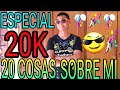 ESPECIAL 20K / 20 COSAS SOBRE MI