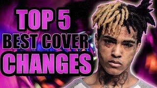 TOP 5 BEST COVER CHANGES XXXTENTACION