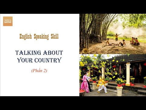 Tiếng Anh Giao Tiếp  - Talking about your country (Phần 2)