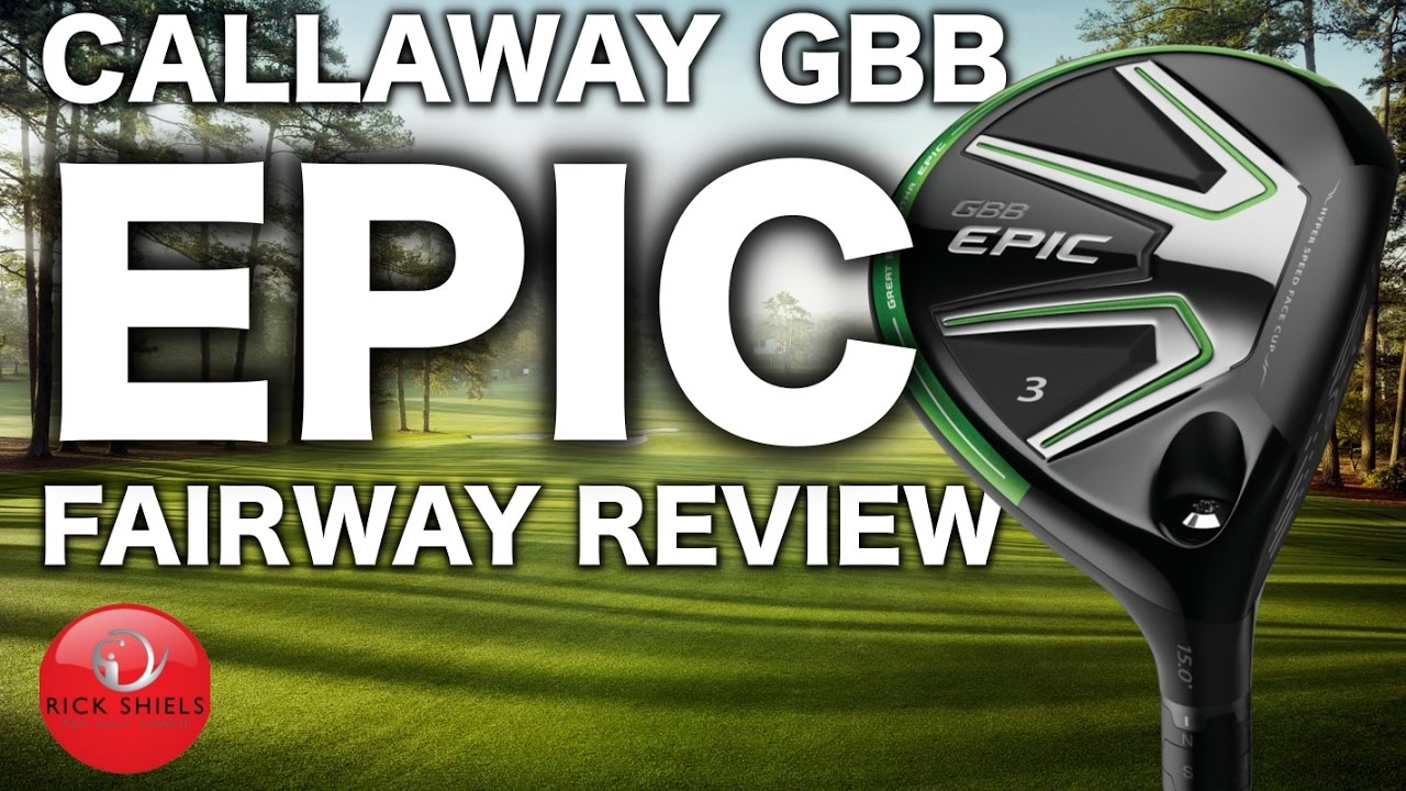 New Callaway Gbb Epic Fairway Wood Review Youtube