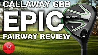 NEW CALLAWAY GBB EPIC FAIRWAY WOOD REVIEW