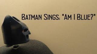 """Lego - Batman Sings: """"Am I Blue?"""""""